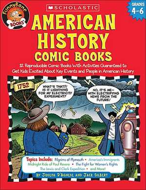 American History Comic Books:  Twelve Reproducible Comic Books with Activities Guaranteed to Get Kids Excited about Key Events and People in American de Joe D'Agnese