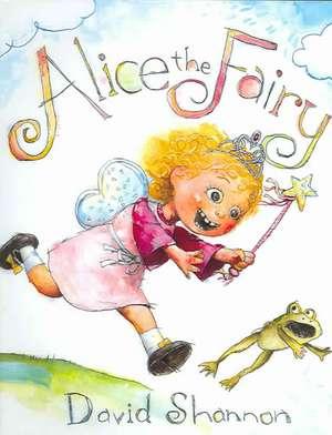 Alice the Fairy de David Shannon