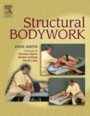 Structural Bodywork: An introduction for students and practitioners de John Smith