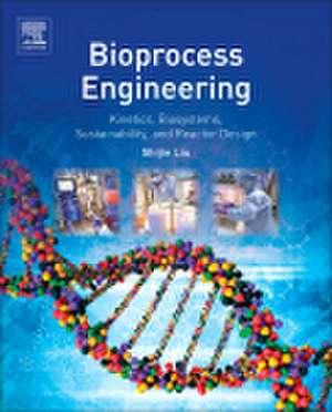 Bioprocess Engineering: Kinetics, Sustainability, and Reactor Design de Shijie Liu