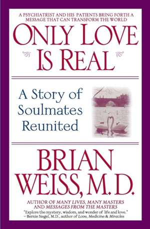 Only Love Is Real: A Story of Soulmates Reunited de Brian Weiss