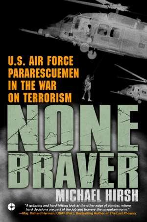 None Braver:  U.S. Air Force Pararescuemen in the War on Terrorism de Michael Hirsh