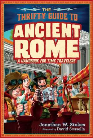 The Thrifty Guide to Ancient Rome de Jonathan W. Stokes
