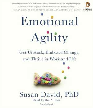 Emotional Agility:  Get Unstuck, Embrace Change, and Thrive in Work and Life de Susan David