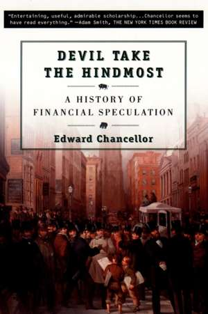 Devil Take the Hindmost:  A History of Financial Speculation de Edward Chancellor