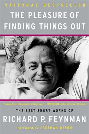 The Pleasure of Finding Things Out: The Best Short Works of Richard P. Feynman de Richard P. Feynman
