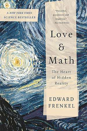 Love and Math: The Heart of Hidden Reality de Edward Frenkel