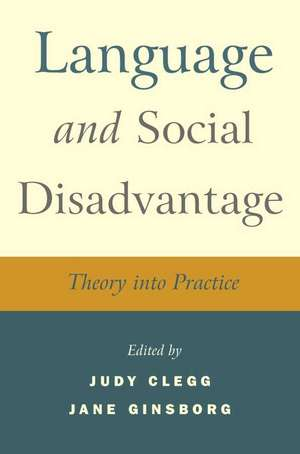 Language and Social Disadvantage: Theory into Practice de Judy Clegg