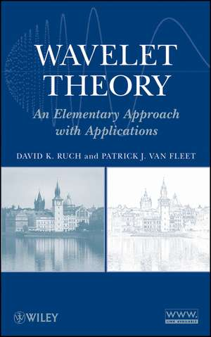 Wavelet Theory: An Elementary Approach with Applications de David K. Ruch