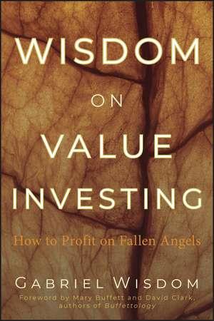 Wisdom on Value Investing: How to Profit on Fallen Angels de Gabriel Wisdom
