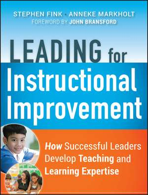 Leading for Instructional Improvement: How Successful Leaders Develop Teaching and Learning Expertise de Stephen Fink