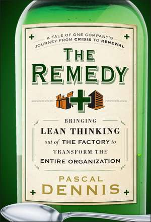 The Remedy: Bringing Lean Thinking Out of the Factory to Transform the Entire Organization de Pascal Dennis