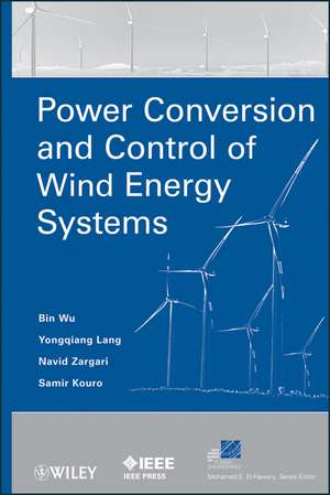 Power Conversion and Control of Wind Energy Systems de Bin Wu
