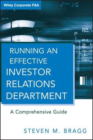 Running an Effective Investor Relations Department: A Comprehensive Guide de Steven M. Bragg