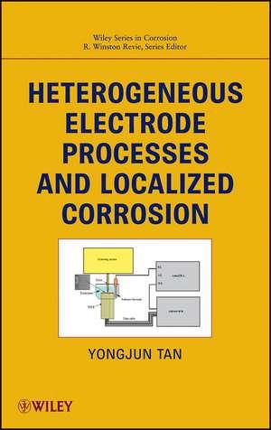 Heterogeneous Electrode Processes and Localized Corrosion de Yongjun Mike Tan