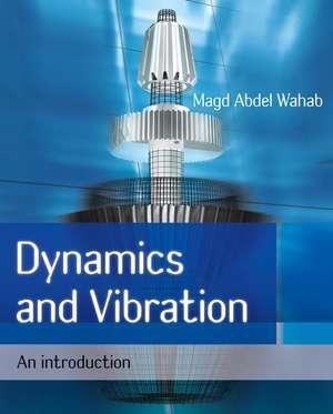 Dynamics and Vibration: An Introduction de Magd Abdel Wahab