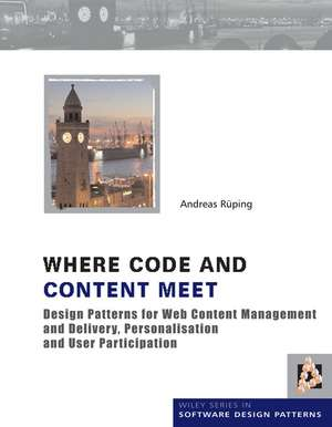 Where Code and Content Meet: Design Patterns for Web Content Management and Delivery, Personalisation and User Participation de Andreas Rueping