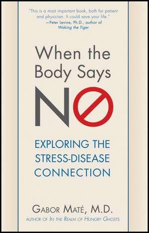 When the Body Says No:  Exploring the Stress-Disease Connection de Gabor Mate