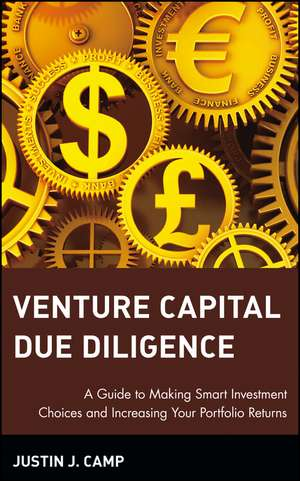 Venture Capital Due Diligence: A Guide to Making Smart Investment Choices and Increasing Your Portfolio Returns de Justin J. Camp