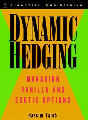 Dynamic Hedging: Managing Vanilla and Exotic Options de Nassim Nicholas Taleb