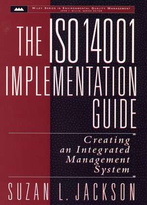 The ISO 14001 Implementation Guide: Creating an Integrated Management System de Suzan L. Jackson