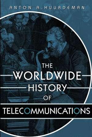 The Worldwide History of Telecommunications de Anton A. Huurdeman