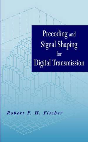 Precoding and Signal Shaping for Digital Transmission de Robert F. H. Fischer