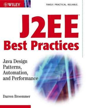 J2ee Best Practices:  Java Design Patterns, Automation, and Performance de Darren Broemmer
