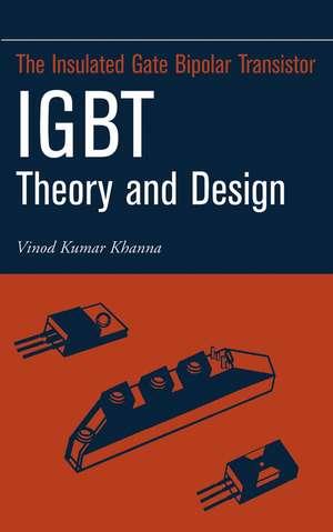 Insulated Gate Bipolar Transistor IGBT Theory and Design de Vinod Kumar Khanna