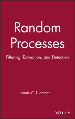 Random Processes: Filtering, Estimation, and Detection de Lonnie C. Ludeman