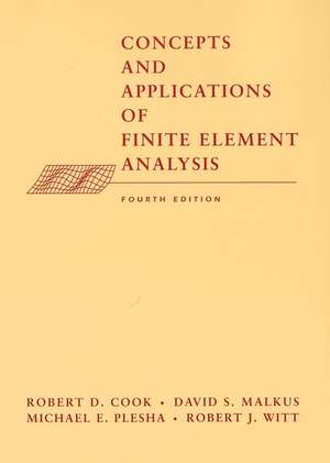 Concepts and Applications of Finite Element Analysis de Robert D. Cook