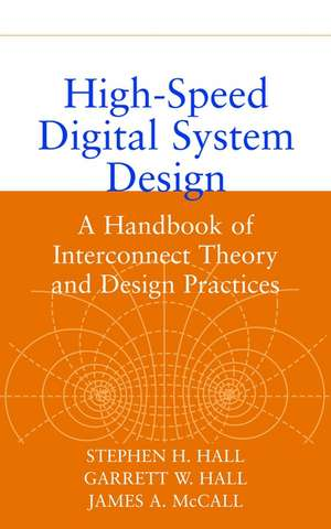 High–Speed Digital System Design: A Handbook of Interconnect Theory and Design Practices de Stephen H. Hall