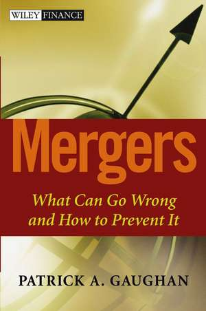 Mergers: What Can Go Wrong and How to Prevent It de Patrick A. Gaughan