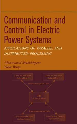 Communication and Control in Electric Power Systems: Applications of Parallel and Distributed Processing de Mohammad Shahidehpour