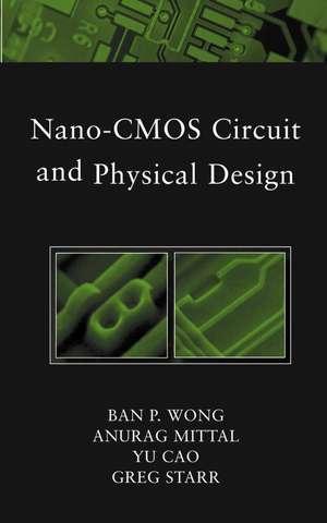 Nano–CMOS Circuit and Physical Design de Ban Wong