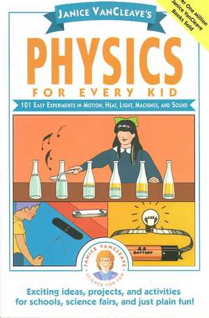 Janice VanCleave′s Physics for Every Kid