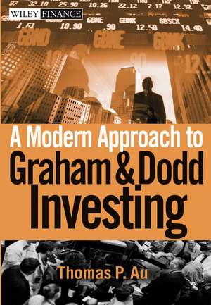 A Modern Approach to Graham and Dodd Investing de Thomas P. Au