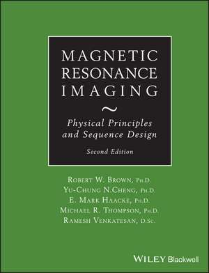 Magnetic Resonance Imaging: Physical Principles and Sequence Design de Robert W. Brown