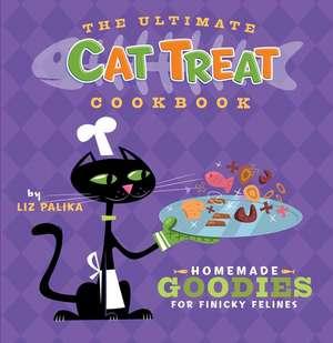 The Ultimate Cat Treat Cookbook:  Homemade Goodies for Finicky Felines de Liz Palika
