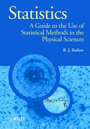 Statistics: A Guide to the Use of Statistical Methods in the Physical Sciences de R. J. Barlow