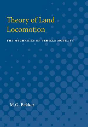 Theory of Land Locomotion: The Mechanics of Vehicle Mobility de M.G. Bekker