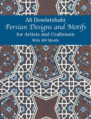 Persian Designs and Motifs for Artists and Craftsmen de Ali Dowlatshahi