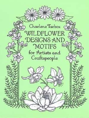 Wildflower Designs and Motifs for Artists and Craftspeople de Charlene Tarbox