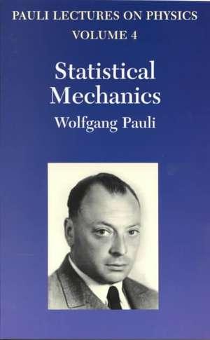 Statistical Mechanics:  Volume 4 of Pauli Lectures on Physics de Wolfgang Pauli