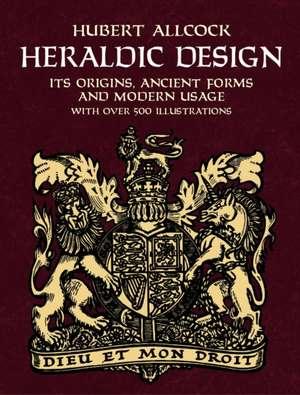 Heraldic Design:  Its Origins, Ancient Forms and Modern Usage de Hubert Allcock