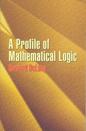 A Profile of Mathematical Logic de Howard DeLong