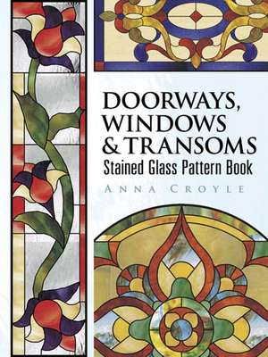 Doorways, Windows & Transoms Stained Glass Pattern Book:  Activity and Coloring Book de Anna Croyle