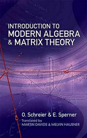 Introduction to Modern Algebra and Matrix Theory de O. Schreier