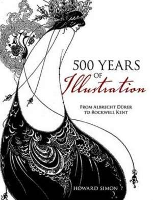 500 Years of Illustration:  From Albrecht Durer to Rockwell Kent de Howard Simon
