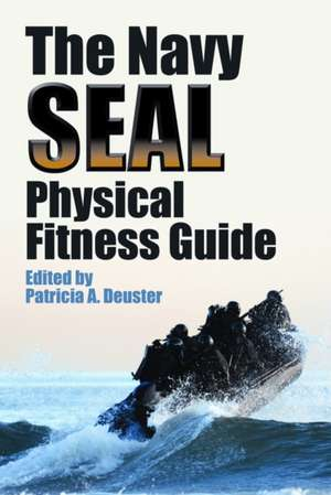 The Navy SEAL Physical Fitness Guide de Patricia A. Deuster